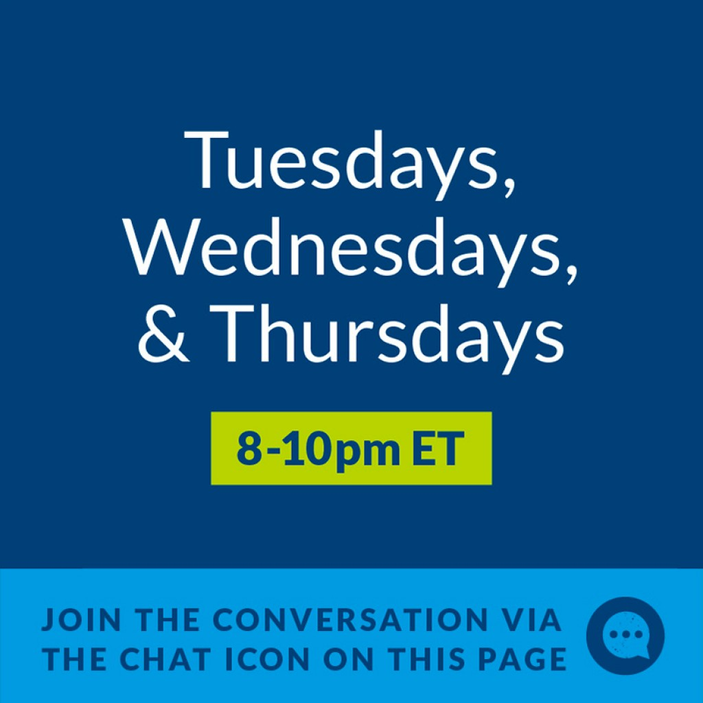 graphic reading Tuesdays, Wednesdays, and Thursdays 8-10 pm ET Join the conversation via the chat icon on this page