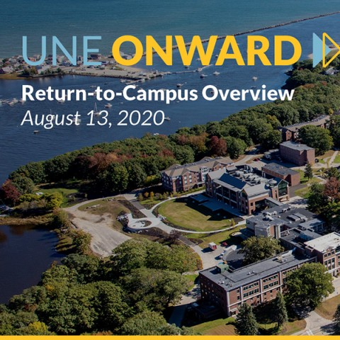 invites returning students and their families to join President Herbert and members of UNE's senior leadership team for a live webinar on UNE Onward on Thursday, Aug. 13